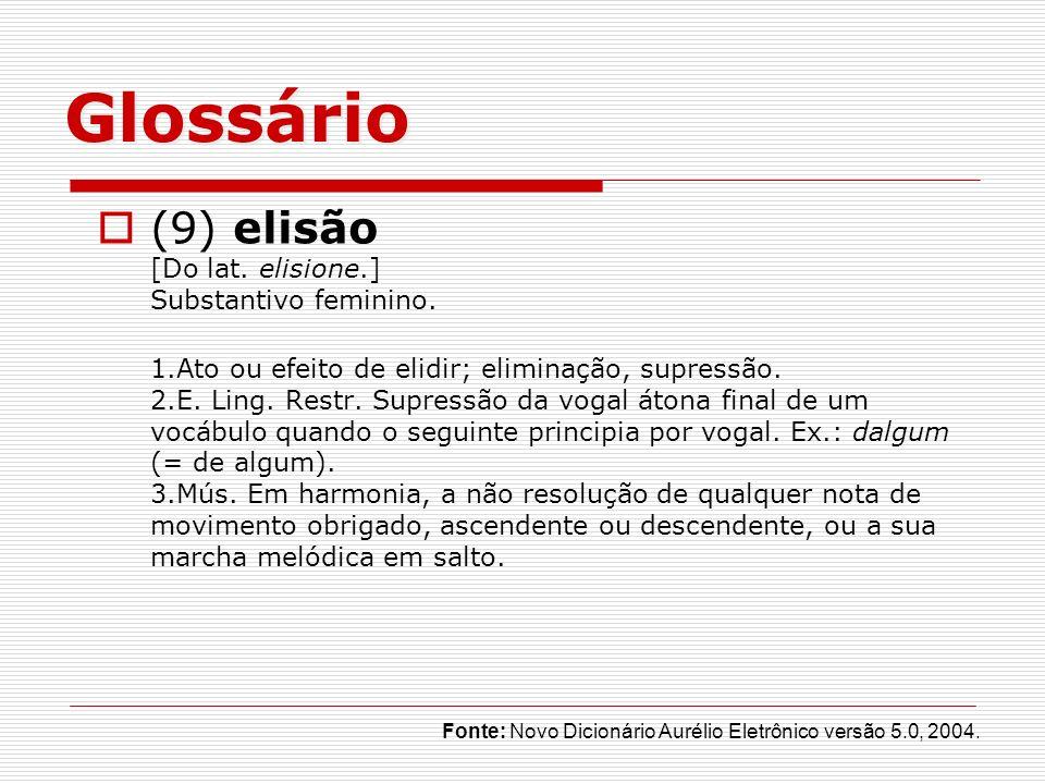 Glossário (9) elisão [Do lat. elisione.] Substantivo feminino.